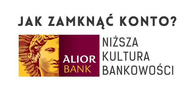 jak zamknąć konto w Alior Bank?
